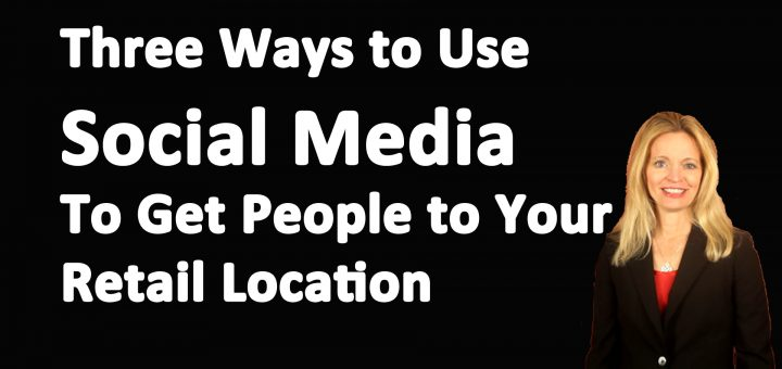 Three-Ways-to-Use-Social-Media-To-Get-People-to-Your-Retail-Location